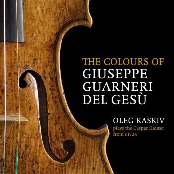 Cover The Colours of Giuseppe Guarneri del Gesù, Oleg Kaskiv Plays the Caspar Hauser from c. 1724
