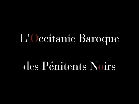 Video L'Occitanie Baroque des Pénitents Noirs (2017)