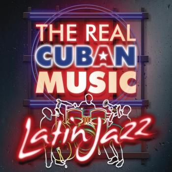 Cover The Real Cuban Music - Latin Jazz (Remastered)